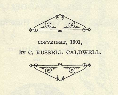 scan of copyright notice from 1901: Copyright, 1901, by C. Russell Caldwell